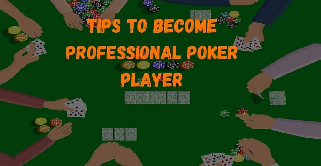 Tips to Become A Professional Poker Player