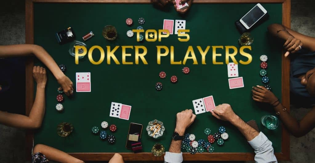 Top 5 Poker Professional Players in the World