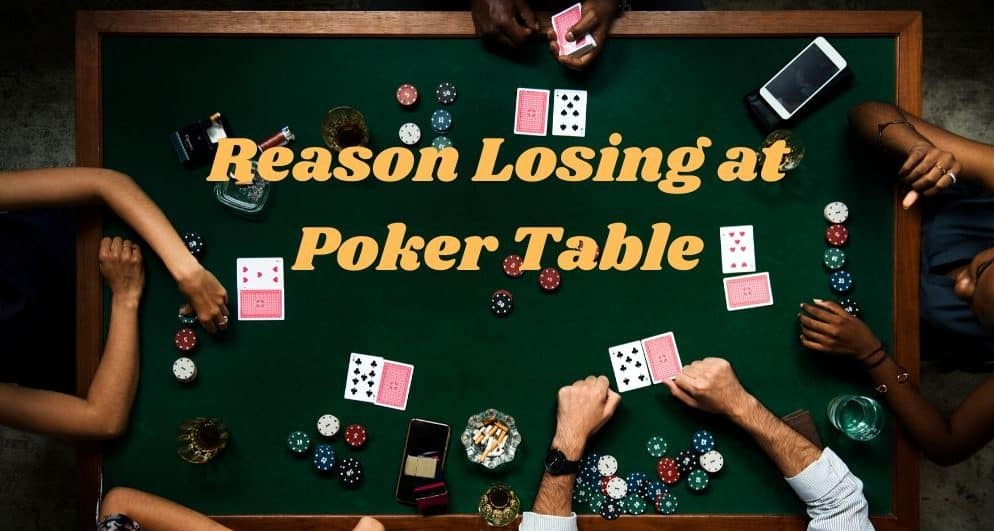 Reason Why You are Losing at Poker Table & Proven Tips to Win Poker