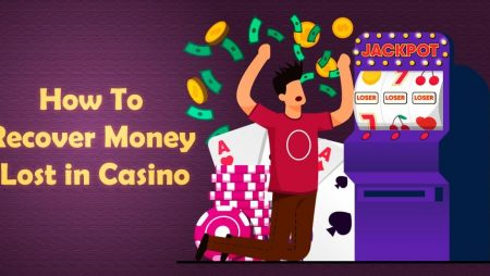 Learn the Best Ways to Recover Your Lost Casino Money